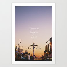 Dream it.Wish it. Do it Art Print