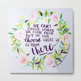 "Quote from The Perks Of Being A Wallflower ""We can't choose where we come from..."" Metal Print"
