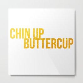 Chin up Buttercup Metal Print
