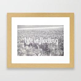 Life is fleeting Framed Art Print