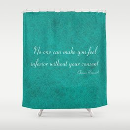 No one can make you feel inferior Shower Curtain