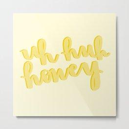 Uh Huh Honey Yellow Metal Print