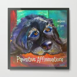 Pawsitive Affirmations 'I believe in you'  (newfoundland) Metal Print