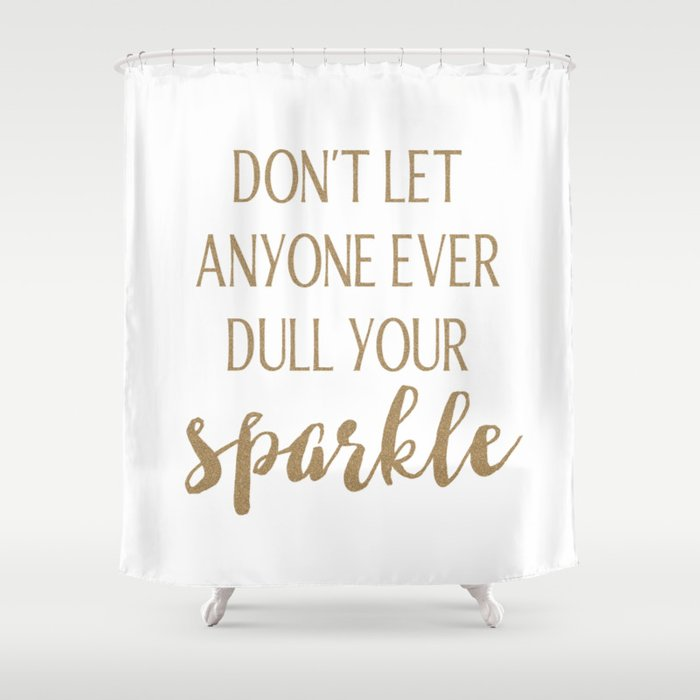 Dont Let Anyone Ever Dull Your Sparkle Shower Curtain