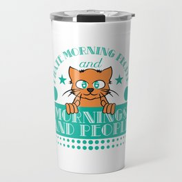 """""""I Hate Morning People And Mornings And Peoples"""" T-shirt Design Cat Lover Adorable Cute Unique Cool Travel Mug"""