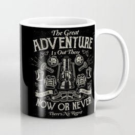 The Great Adventure is Out There Coffee Mug