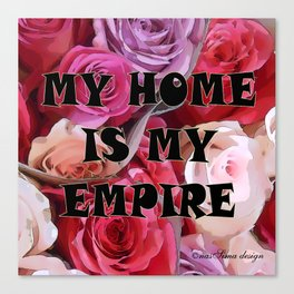 My Home is my Empire Rose Canvas Print