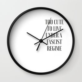 TOO CUTE FOR FASCISM (black text) Wall Clock