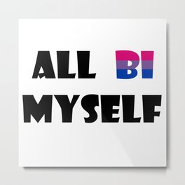 All Bi Myself Metal Print