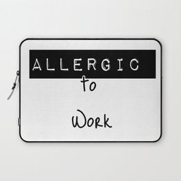 Allergic to work Laptop Sleeve