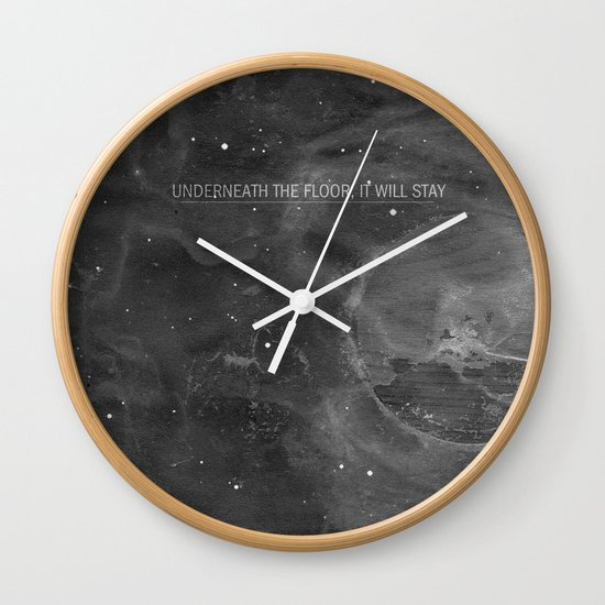 Underneath The Floor, It Will Stay Wall Clock
