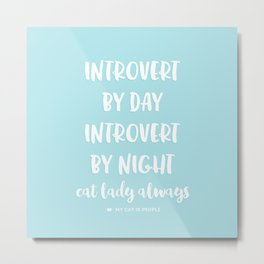 INTROVERT BY DAY. INTROVERT BY NIGHT. CAT LADY ALWAYS. Metal Print