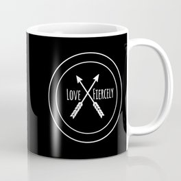 Love fiercely Coffee Mug
