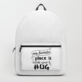 My favorite place is inside your hug Backpack