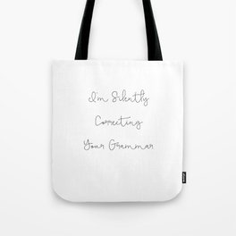 Funny Quote, I'm Silently Correcting Your Grammar Mug Tote Bag