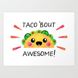 Taco 'bout awesome! Art Print