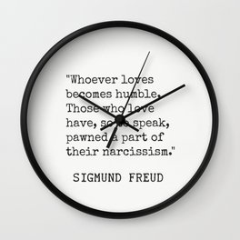"""""""Whoever loves becomes humble. Sigmund Freud Wall Clock"""
