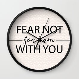 Fear Not For I Am With You Wall Clock