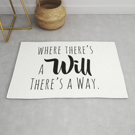 Where there's a will there's a way. Rug