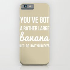 You've Got a Rather Large Banana - Naughty Print Slim Case iPhone 6s