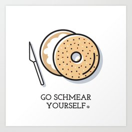 Go Schmear Yourself Art Print