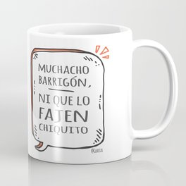 Muchacho barrigón, ni que lo fajen chiquito Coffee Mug