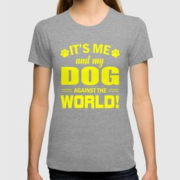 It's Me And My Dog Against The World ye T-shirt