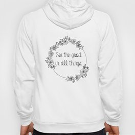 See the Good in All Things Quote Hoody