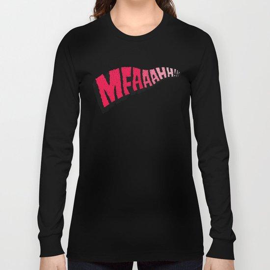 MFAAAHHH!! Long Sleeve T-shirt