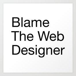 Blame the Web Designer Art Print