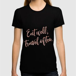 Eat well, travel often - rose gold quote T-shirt