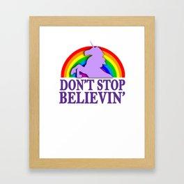 Don't stop believin' Funny Framed Art Print