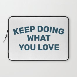 Keep Doing What you Love Laptop Sleeve