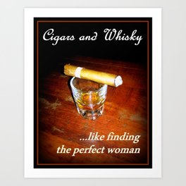 Cigars and Whisky...like finding the perfect woman Art Print