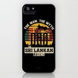 The Man The Myth The Sri Lankan Legend Dad iPhone Case
