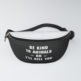 Be Kind To Animals Funny Quote Fanny Pack