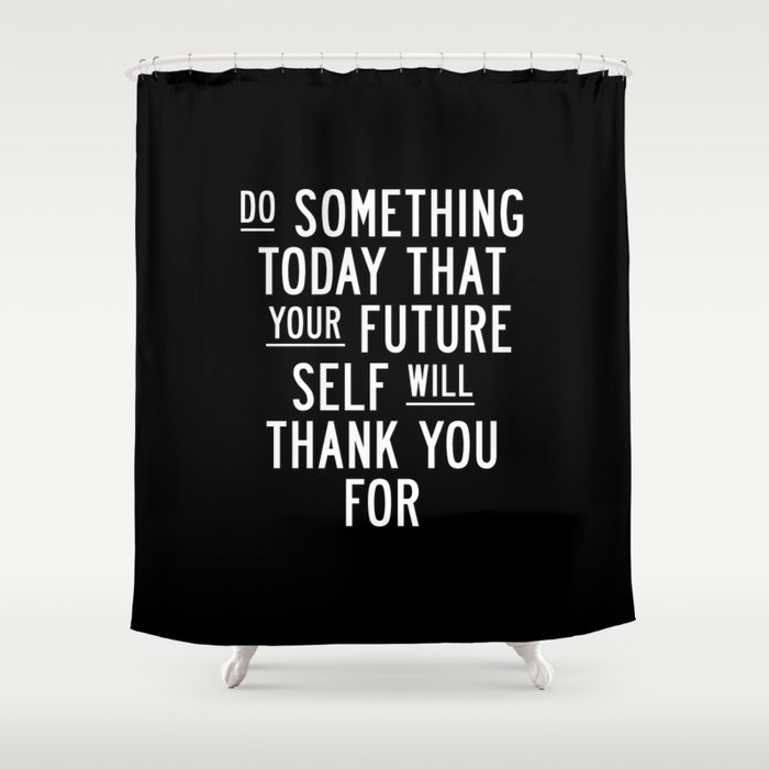Do Something Today That Your Future Self Will Thank You For Inspirational Life Quote Bedroom Art Shower Curtain