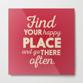 Find your happy place, wanderlust quote, traveling, explore, go on an adventure, world is yours Metal Print