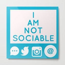 I AM NOT SOCIABLE Metal Print