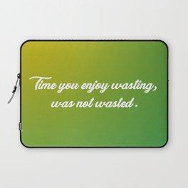 Time You Enjoy Wasting Laptop Sleeve