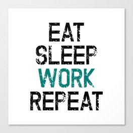 Eat Sleep Work Repeat Canvas Print