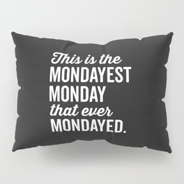 The Mondayest Monday Funny Quote Pillow Sham