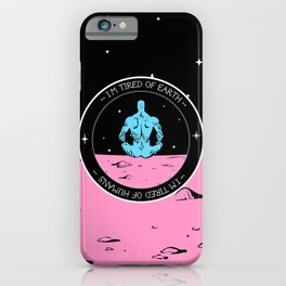 I'm tired of Earth. Tired of humans. iPhone Case