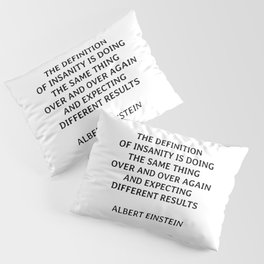 The definition of insanity is doing the same thing over and over again and expecting different results - Albert Einstein quotes Pillow Sham