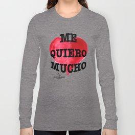 Me Quiero Mucho Long Sleeve T-shirt