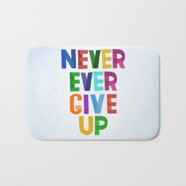 Never Ever Give Up Bath Mat