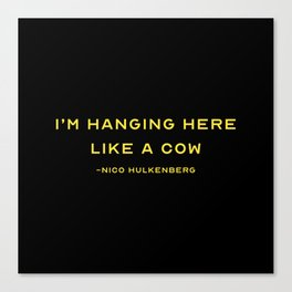I'm hanging here like cow Nico Hulkenberg Canvas Print