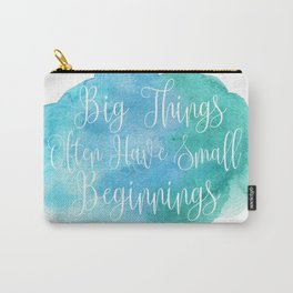 Big Things Often Have Small Beginnings Carry-All Pouch