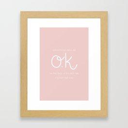 Everything will be OK Framed Art Print