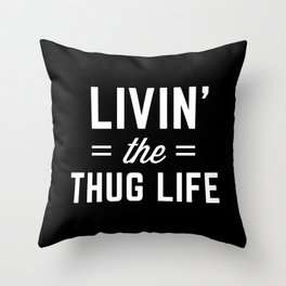 The Thug Life Funny Quote Throw Pillow